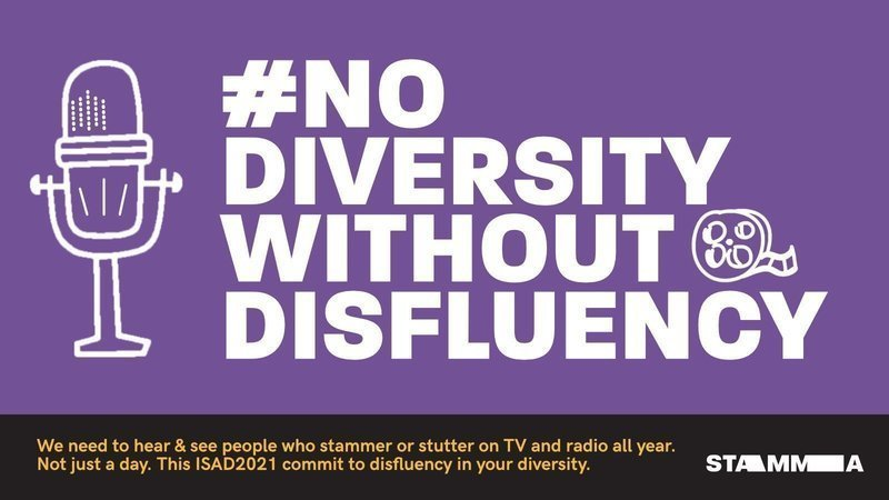#NoDiversityWithoutDysfluency. We need to hear & see people who stammer or stutter on TV and radio all year. Not just a day. This ISAD2021 commit to disfluency in your diversity.